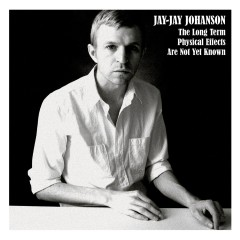 The Long Term Physical Effects Are Not Yet Known - Jay-Jay Johanson