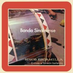 Banda Sinaloense de los Hermanos Escamilla (Éntrale a Torréon Bailando)