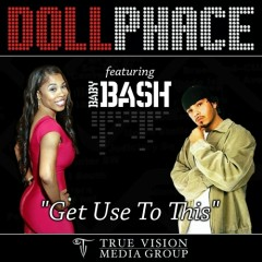 Get Use To This (ft. Baby Bash) - Doll Phace, Baby Bash