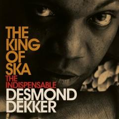 King Of Ska: The Indispensable Desmond Dekker - Desmond Dekker