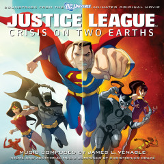 Justice League: Crisis On Two Earths (Soundtrack From The DC Universe Animated Original Movie) - James L. Venable, Christopher Drake