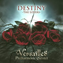 DESTINY -THE LOVERS- - Versailles