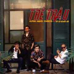 Trẻ Trâu (Single) - Huỳnh James, Pjnboys, Lâm Mỳ, Sỹ Ơi