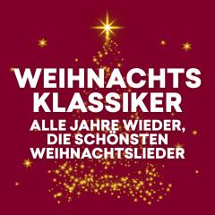 Weihnachtsklassiker - Alle Jahre wieder, die schönsten Weihnachtslieder