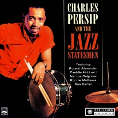 Charles Persip and the Jazz Statesmen (feat. Roland Alexander, Freddie Hubbard, Marcus Belgrave, Ronnie Matthews & Ron Carter) [2013 Remastered Version] - Charlie Persip and The Jazz Statesmen, Freddie Hubbard, Marcus Belgrave, Roland Alexander, Ron Carter