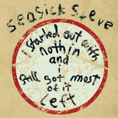 I Started Out With Nothin And I Still Got Most Of It Left - Seasick Steve