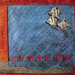 Cardume - Nenhum De Nos