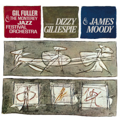 Dizzy Gillespie & James Moody With Gil Fuller & The Monterey Jazz Festival Orchestra - Gil Fuller & The Monterey Jazz Festival Orchestra, James Moody, Dizzy Gillespie