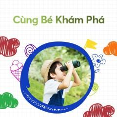 Cùng Bé Khám Phá - Bé Bào Ngư, Bé Trang Thư, Bé Tú Anh, Xuân Mai
