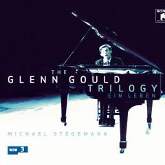 The Glenn Gould Trilogy - A Life - Glenn Gould