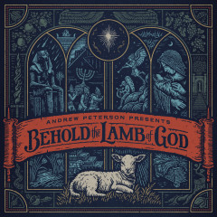 Behold the Lamb of God - Andrew Peterson