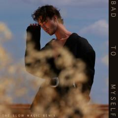 Bad To Myself (Slow Magic Remix) - Greyson Chance, Slow Magic