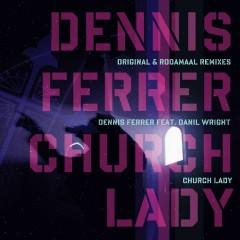 Church Lady (feat. Daniele) - Dennis Ferrer