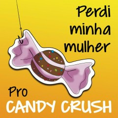 Perdi Minha Mulher Pro Candy Crush