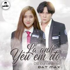 Là Anh Yêu Em Đó (Đại Ca Đi Học OST) (Single)