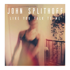 Like You Talk To Me - John Splithoff