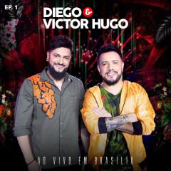 Diego & Victor Hugo Ao Vivo em Brasília - EP1 - Diego & Victor Hugo