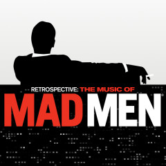 Retrospective: The Music Of Mad Men (Original Series Soundtrack) - Various Artists