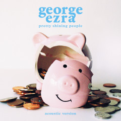 Pretty Shining People (Acoustic Version) - George Ezra