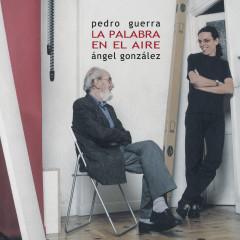 La Palabra en el Aire - Pedro Guerra, Angel Gonzalez