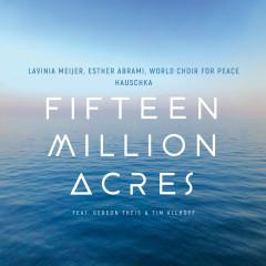 Fifteen Million Acres - Lavinia Meijer, Esther Abrami, World Choir for Peace, Tim Allhoff, Gereon Theis