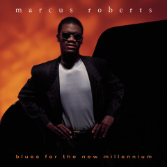 Blues For The New Millennium - Marcus Roberts