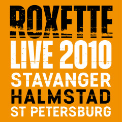 Live 2010 Stavanger Halmstad St Petersburg - Roxette
