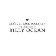 Let's Get Back Together - The Love Songs Of Billy Ocean - Billy Ocean