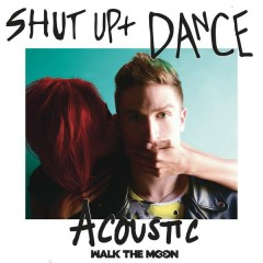 Shut Up And Dance (Acoustic) - WALK THE MOON
