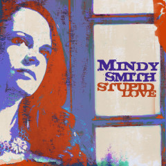 Stupid Love - Mindy Smith