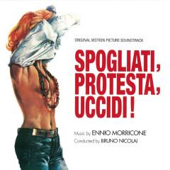 Spogliati, Protesta, Uccidi (Original Motion Picture Soundtrack) - Ennio Morricone, I Cantori Moderni Di Alessandroni, Swan Robinson