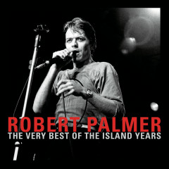 The Very Best Of The Island Years - Robert Palmer
