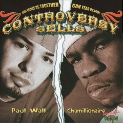 Controversy Sells - Paul Wall, Chamillionaire
