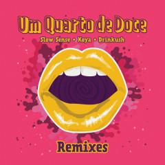 Um Quarto De Doce (Remixes) - Slow Sense, Koya, Drinkush, Malik Mustache, Orange Juice