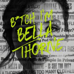 B*TCH I'M BELLA THORNE (Single)