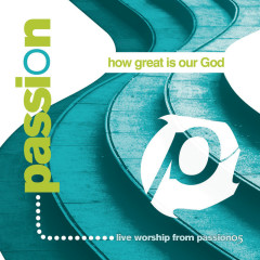 Passion: How Great Is Our God (Live) - Passion