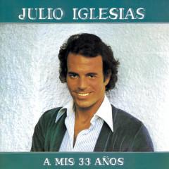 A MIS 33 ANÕS - Julio Iglesias