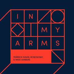 In My Arms (Remixes) - Ferreck Dawn, Robosonic, Nikki Ambers