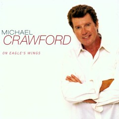 On Eagle's Wings - Michael Crawford