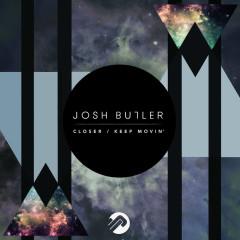 Closer / Keep Movin' - Josh Butler