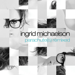 Parachute(s) Remixed - EP - Ingrid Michaelson