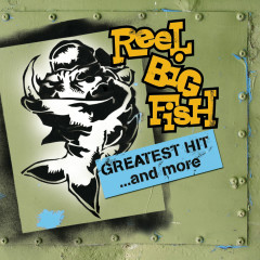 Greatest Hit And More - Reel Big Fish