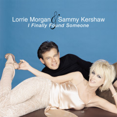 I Finally Found Someone - Lorrie Morgan, Sammy Kershaw
