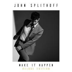Make It Happen (Deluxe Edition) - John Splithoff