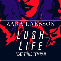 Lush Life Remixes - Zara Larsson, Tinie Tempah