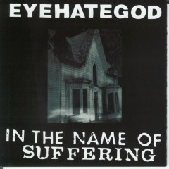 In the Name of the Suffering (remastered Re-issue + Bonus) - Eyehategod