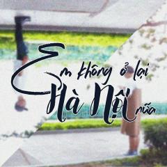Em Không Ở Lại Hà Nội Nữa (Single)