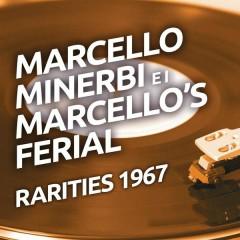 Marcello Minerbi e I Marcello's Ferial - Rarities 1967 - Los Marcellos Ferial