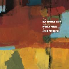The Roy Haynes Trio Featuring Danilo Perez And John Patitucci - John Patitucci, Danilo Perez, The Roy Haynes Trio