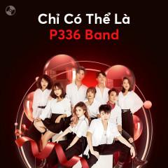 Chỉ Có Thể P336 Band - P336 Band